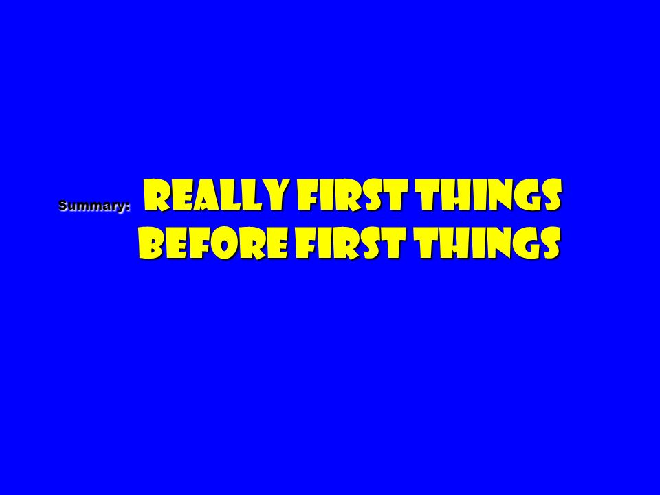 Summary: Really first things before first things Summary: Really first things before first things