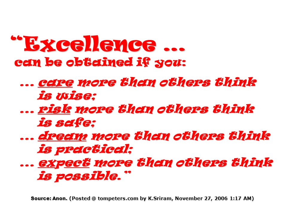 Excellence … can be obtained if you: can be obtained if you:... care more than others think... care more than others think is wise;... risk more than