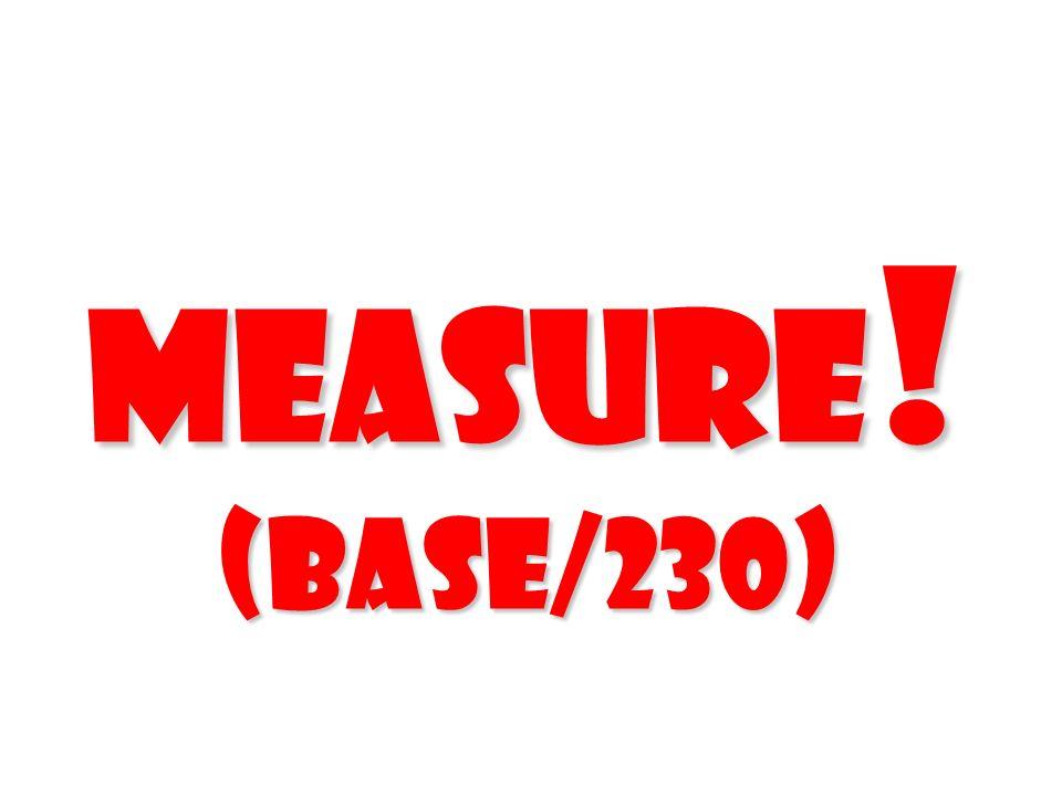 Measure ! (Base/230)