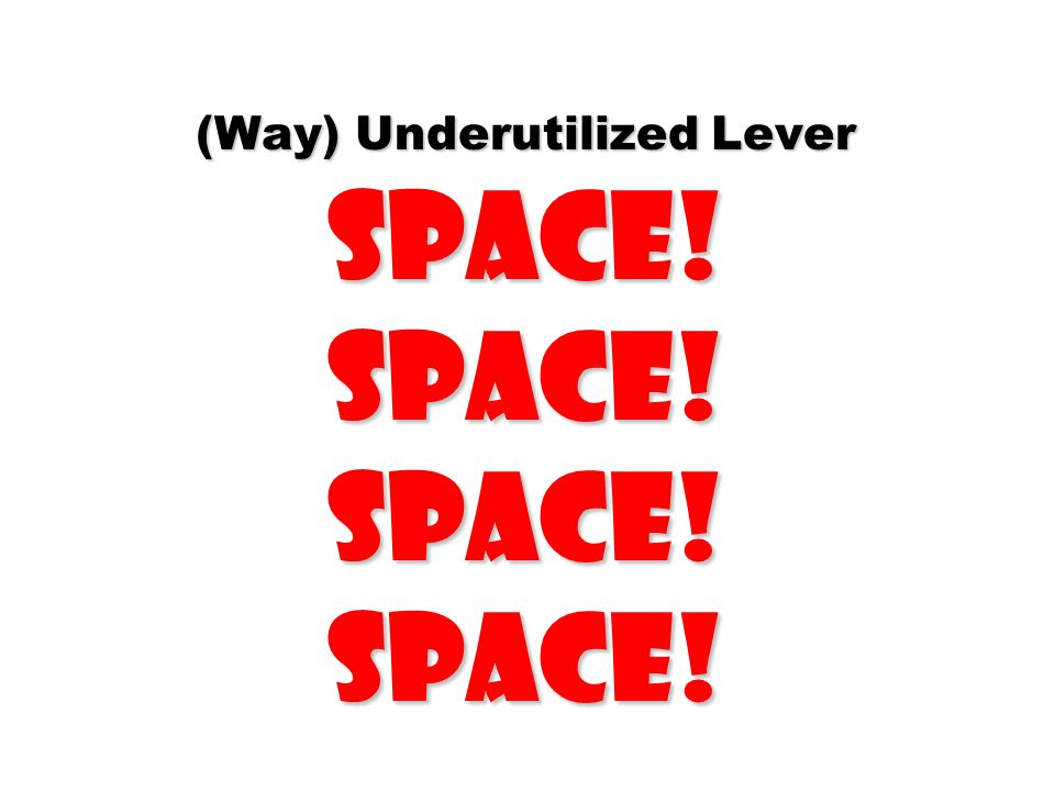 (Way) Underutilized Lever Space! Space! Space! Space!