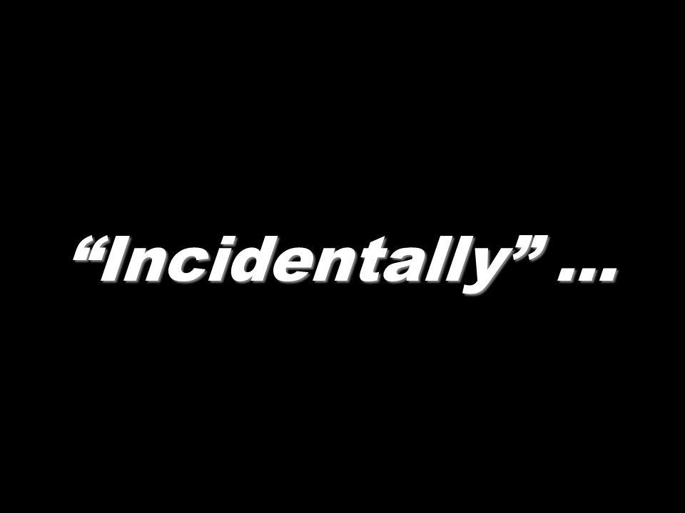 Incidentally …