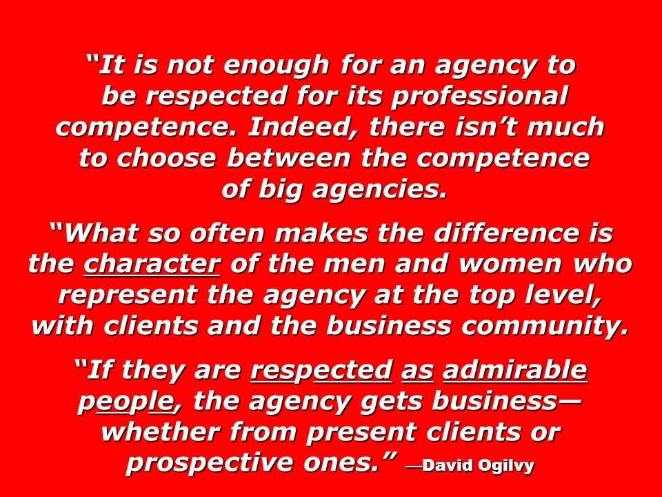 It is not enough for an agency to be respected for its professional competence. Indeed, there isnt much be respected for its professional competence.