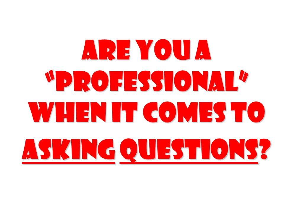 Are you a professional when it comes to Asking questions?