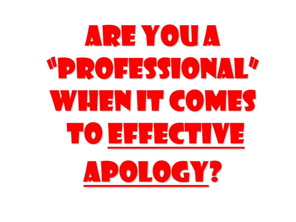 Are you a professional when it comes to Effective apology?