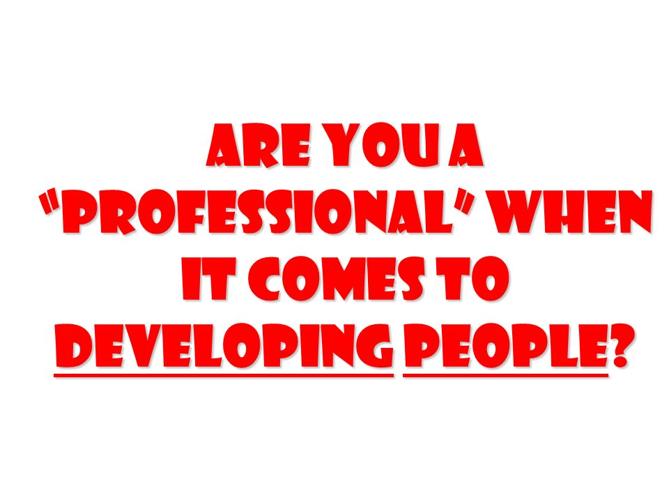 Are you a professional when it comes to Developing people?
