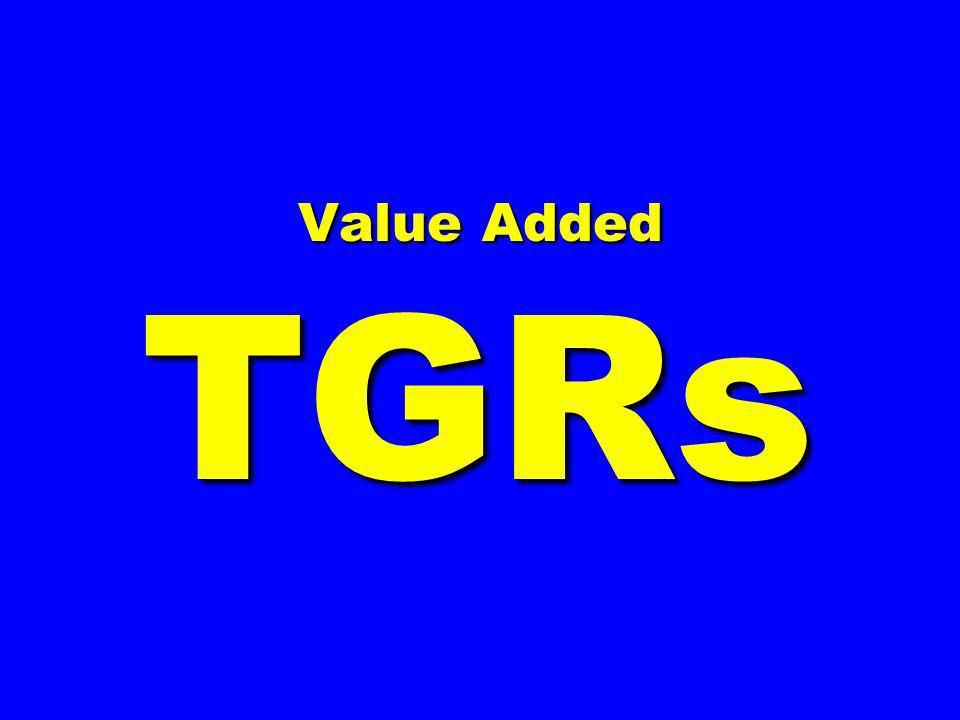 Value Added TGRs Value Added TGRs