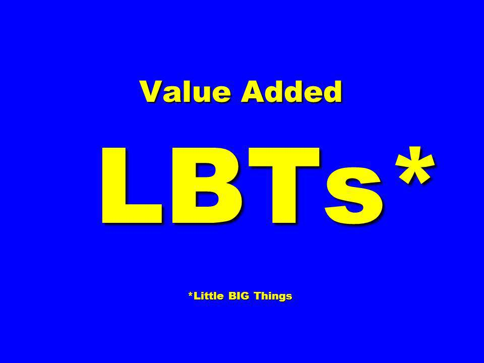 Value Added LBTs* *Little BIG Things Value Added LBTs* *Little BIG Things