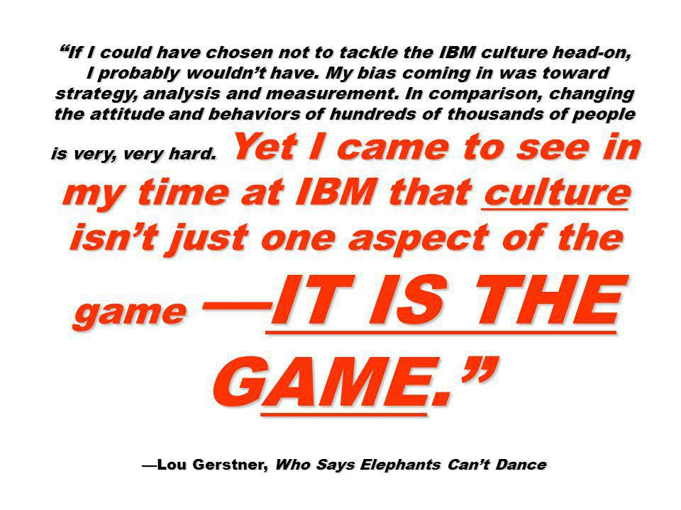 If I could have chosen not to tackle the IBM culture head-on, If I could have chosen not to tackle the IBM culture head-on, I probably wouldnt have. M