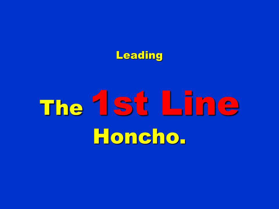 Leading The 1st Line Honcho.