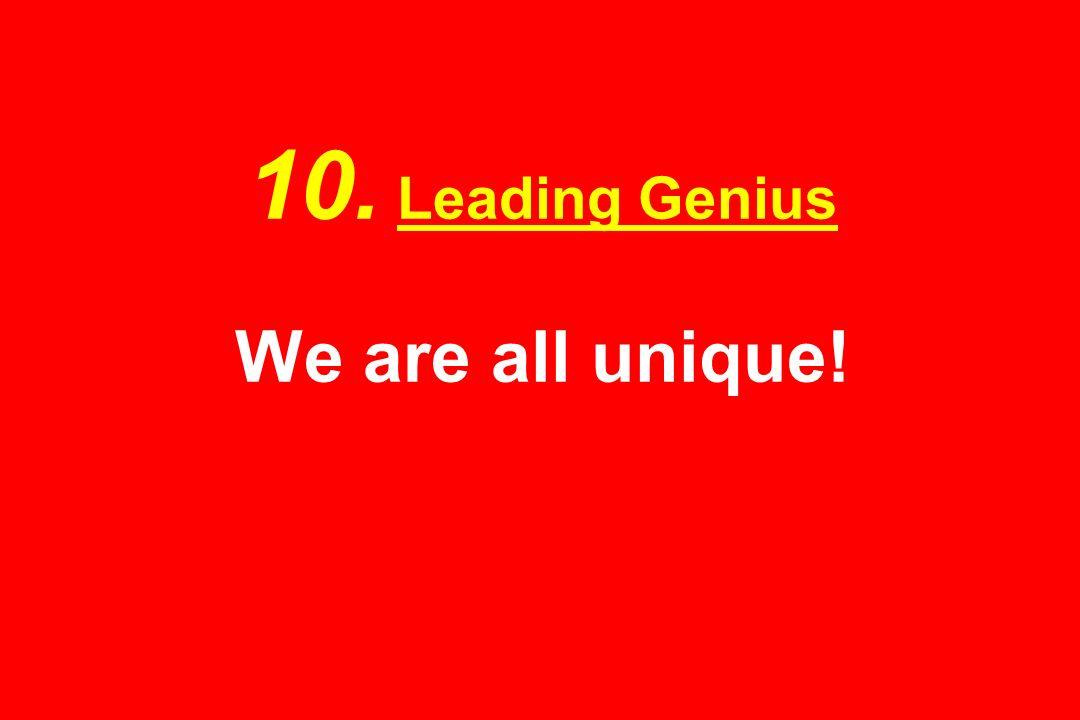 10. Leading Genius We are all unique!