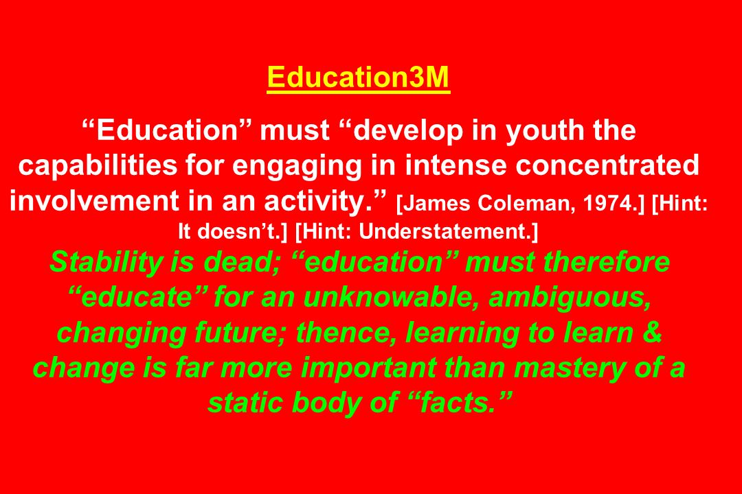 Education3M Education must develop in youth the capabilities for engaging in intense concentrated involvement in an activity.