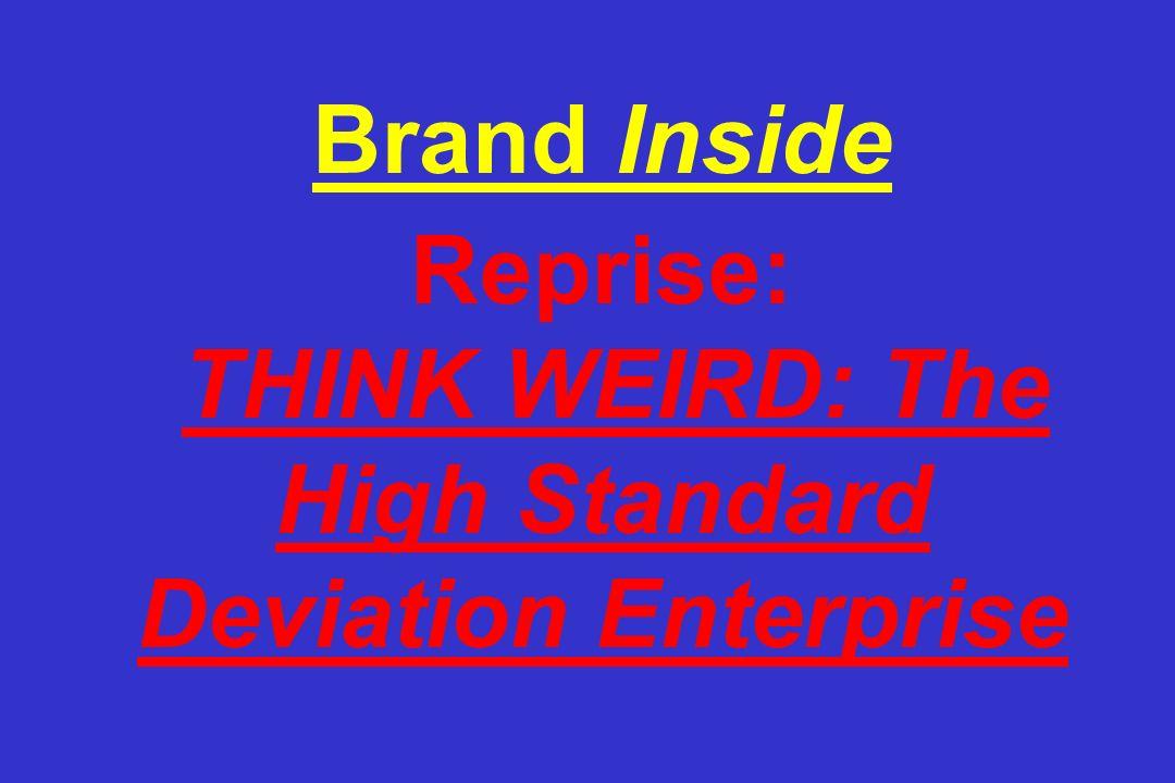Brand Inside Reprise: THINK WEIRD: The High Standard Deviation Enterprise