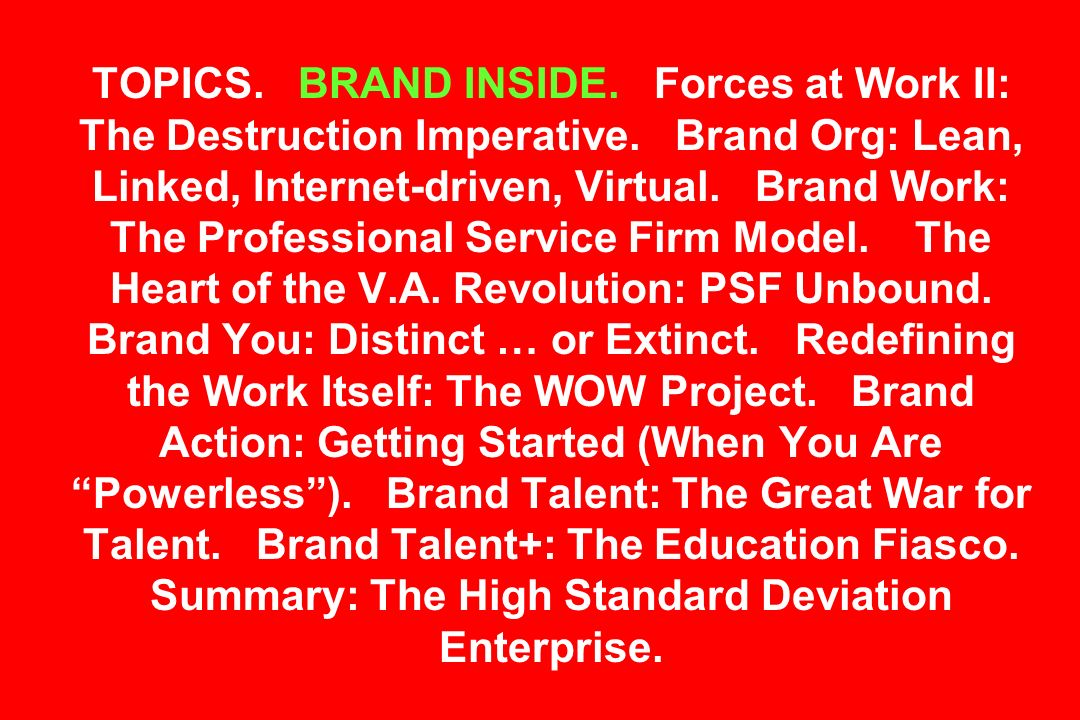 TOPICS. BRAND INSIDE. Forces at Work II: The Destruction Imperative. Brand Org: Lean, Linked, Internet-driven, Virtual. Brand Work: The Professional S