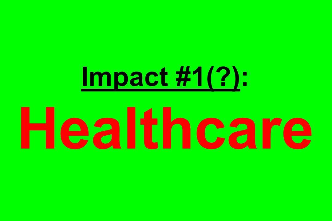 Impact #1(?): Healthcare