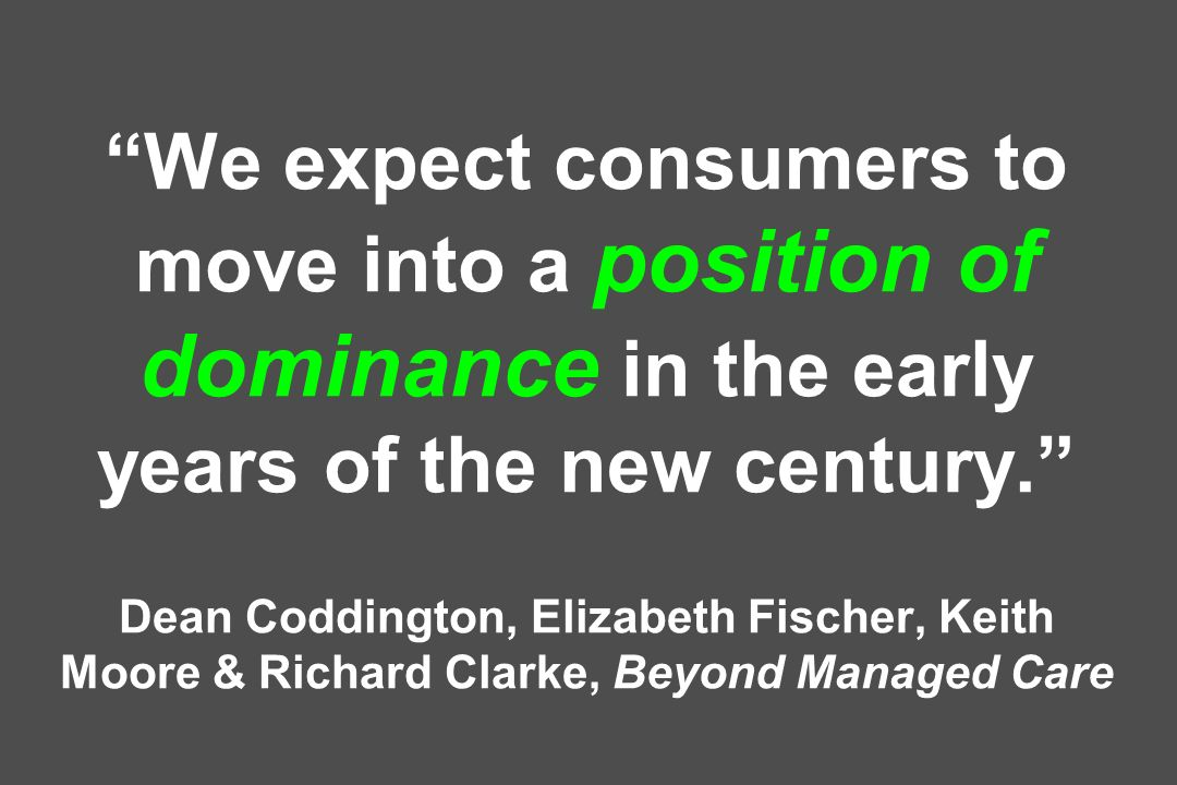 We expect consumers to move into a position of dominance in the early years of the new century.