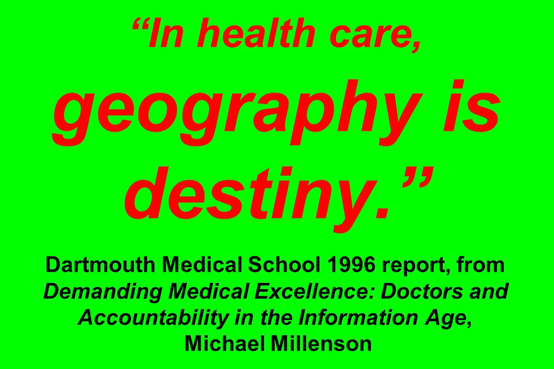 In health care, geography is destiny.