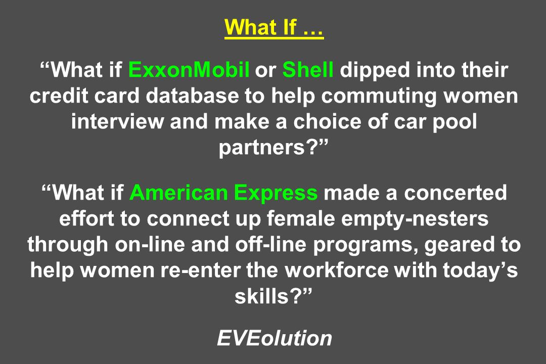 What If … What if ExxonMobil or Shell dipped into their credit card database to help commuting women interview and make a choice of car pool partners?