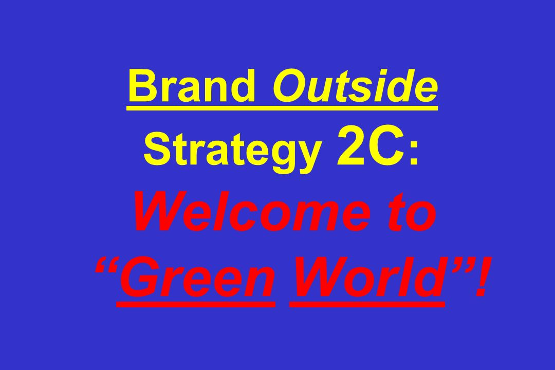 Brand Outside Strategy 2C : Welcome to Green World!