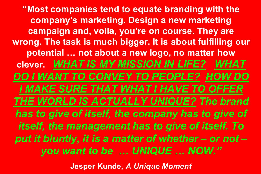 Most companies tend to equate branding with the companys marketing. Design a new marketing campaign and, voila, youre on course. They are wrong. The t