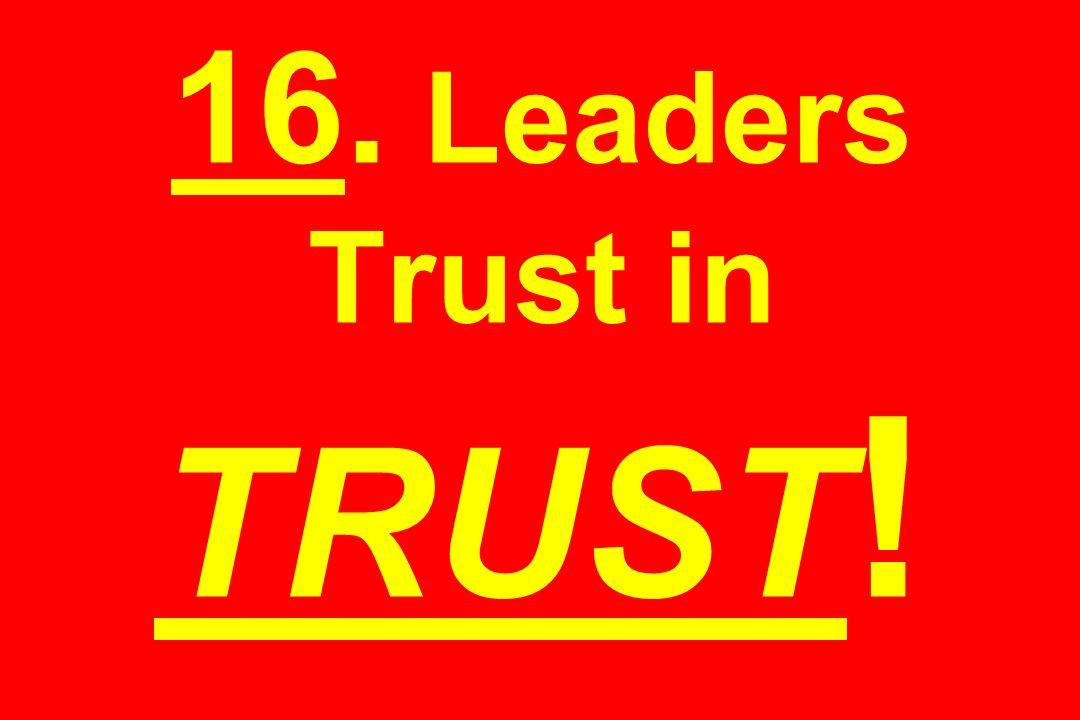 16. Leaders Trust in TRUST !