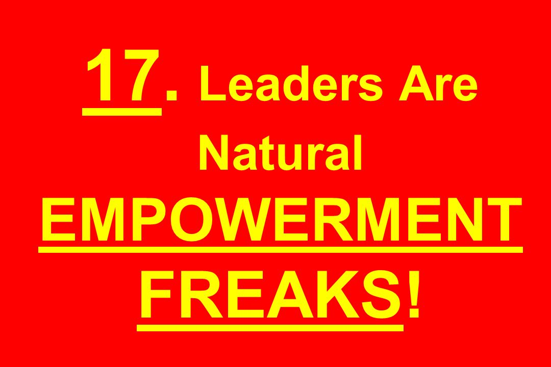 17. Leaders Are Natural EMPOWERMENT FREAKS!
