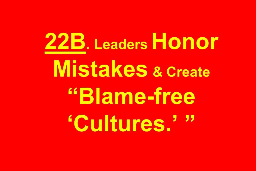 22B. Leaders Honor Mistakes & Create Blame-free Cultures.