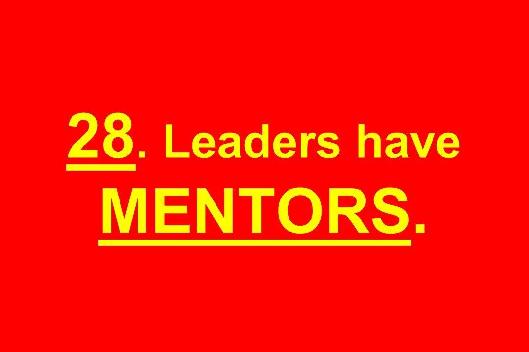 28. Leaders have MENTORS.
