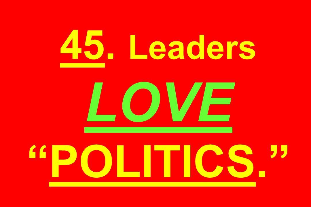 45. Leaders LOVEPOLITICS.