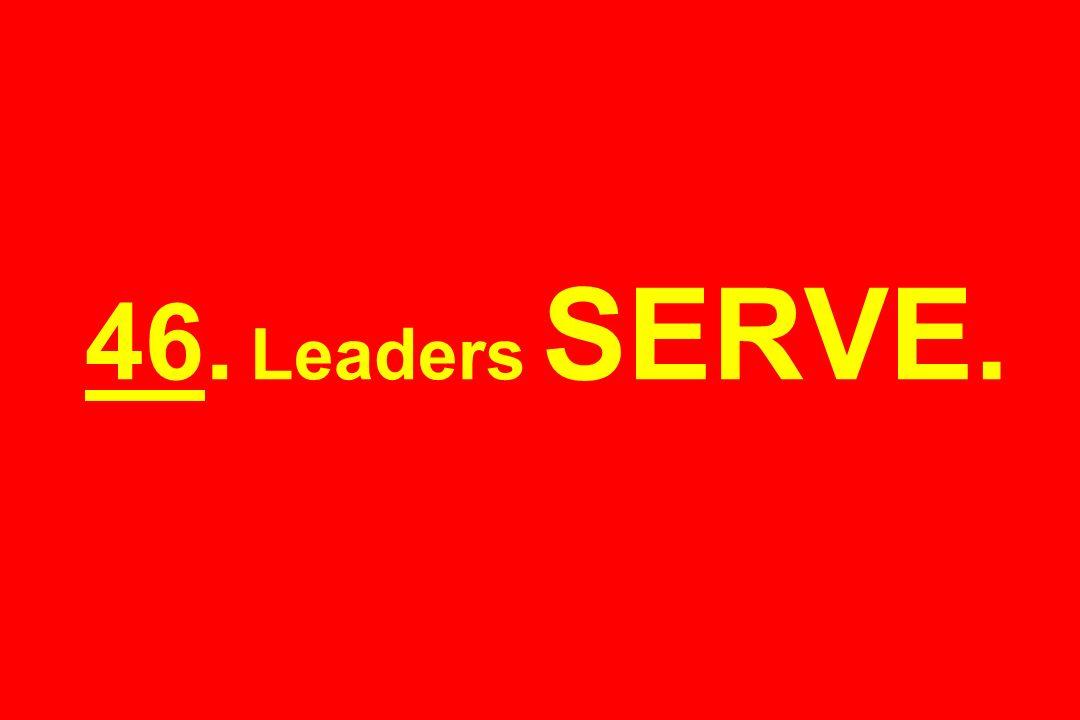 46. Leaders SERVE.