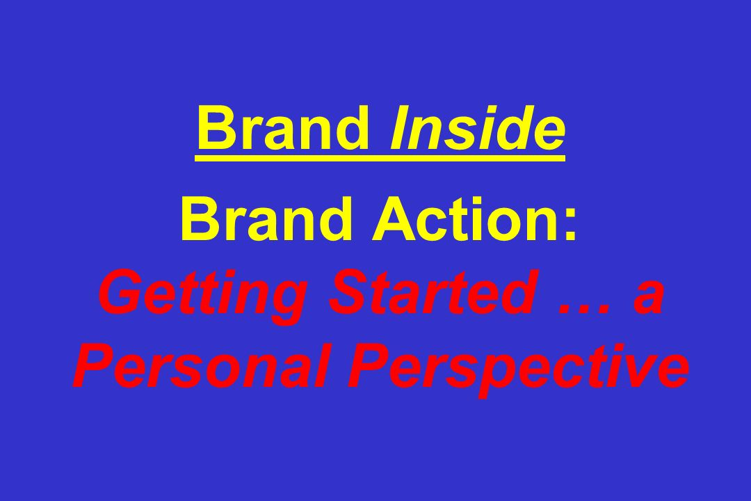 Brand Inside Brand Action: Getting Started … a Personal Perspective