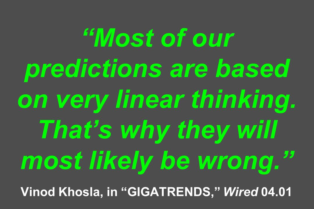 Most of our predictions are based on very linear thinking.