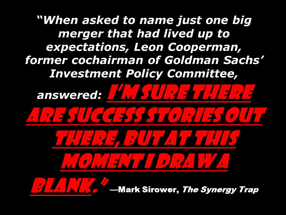 When asked to name just one big merger that had lived up to expectations, Leon Cooperman, former cochairman of Goldman Sachs Investment Policy Committ