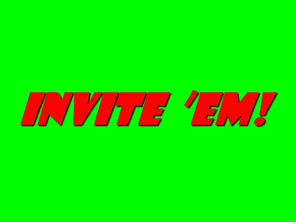 invite em!