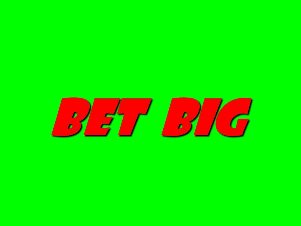 bet big