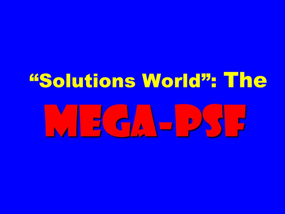 Mega-PSF Solutions World: The Mega-PSF