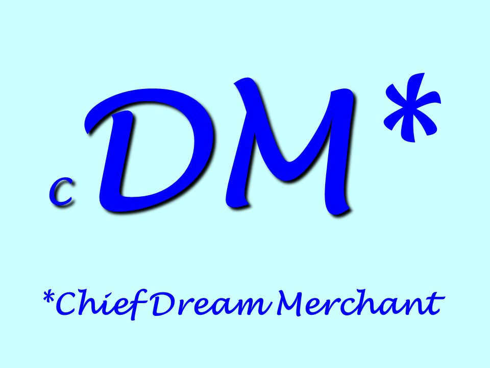 C DM C DM* *Chief Dream Merchant