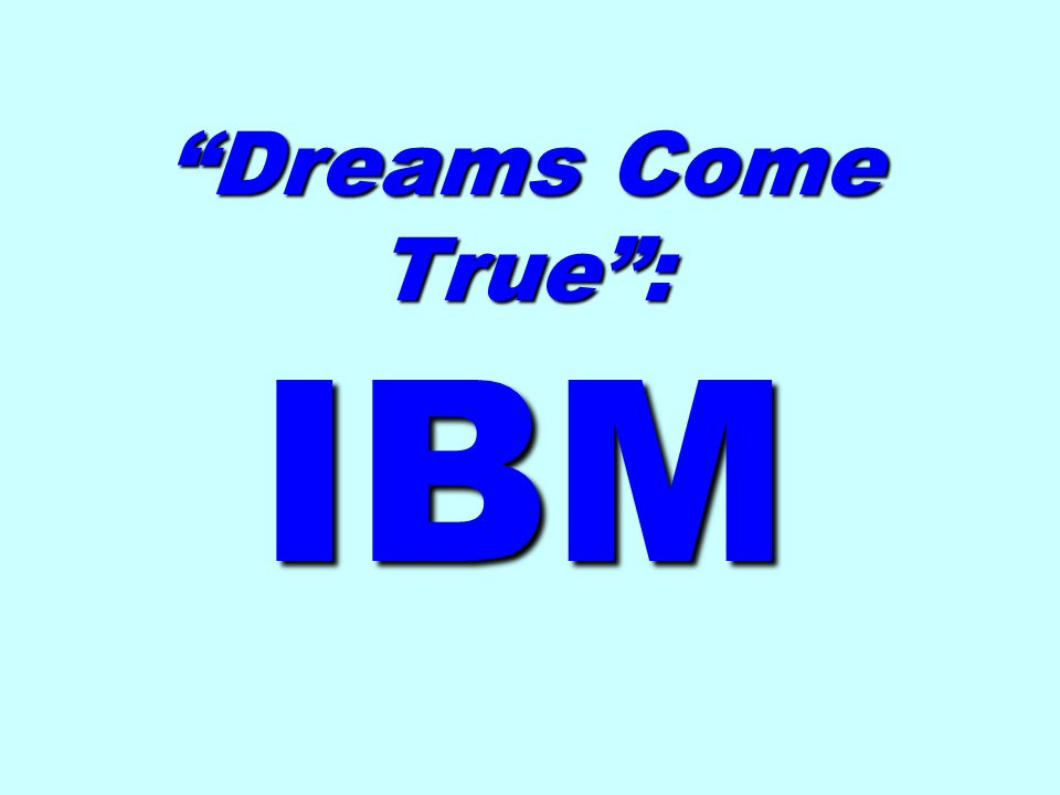 Dreams Come True: IBM