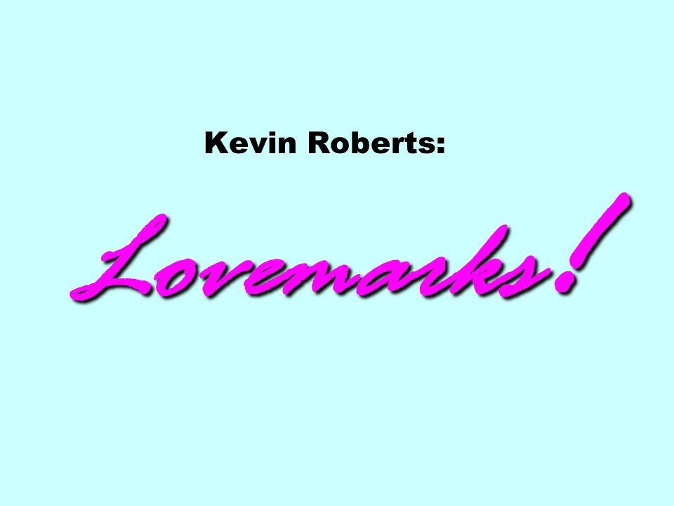 Lovemarks ! Kevin Roberts: Lovemarks !