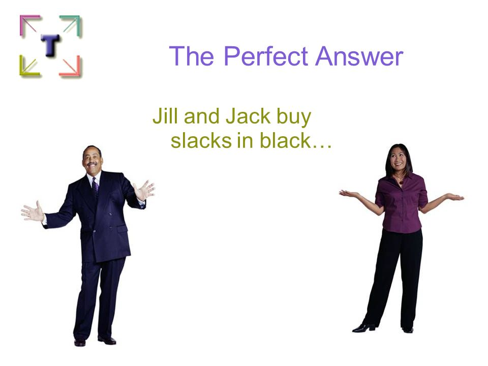 The Perfect Answer Jill and Jack buy slacks in black…
