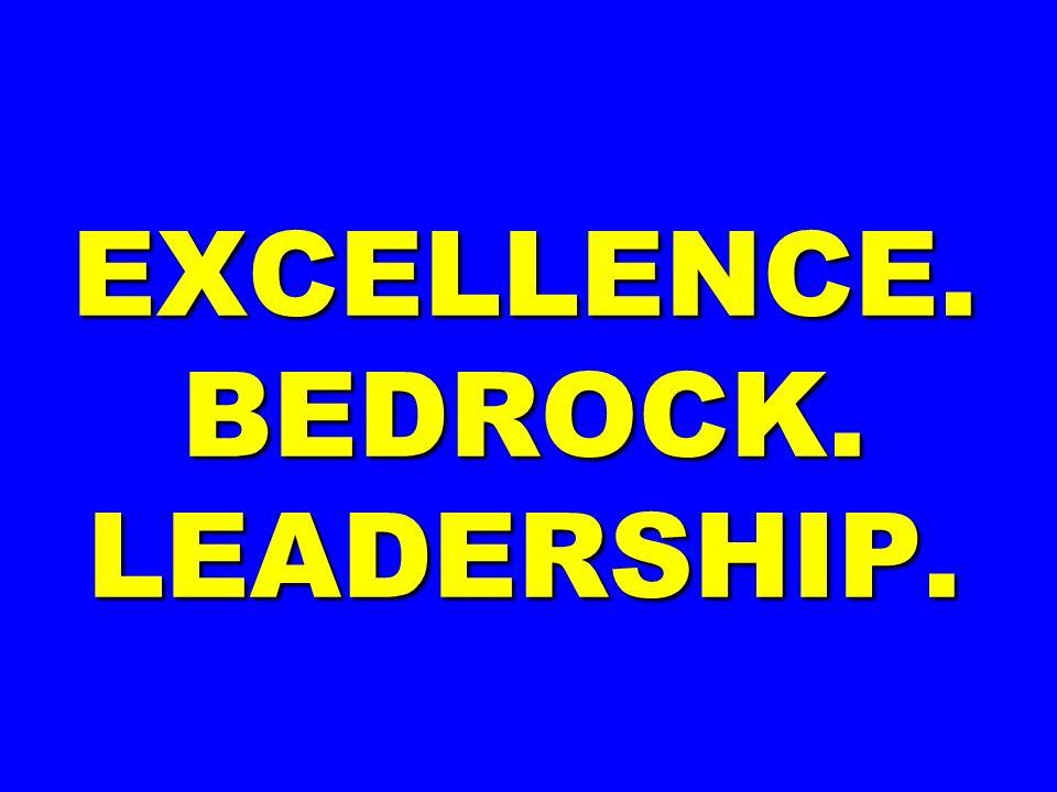 EXCELLENCE. BEDROCK. LEADERSHIP.