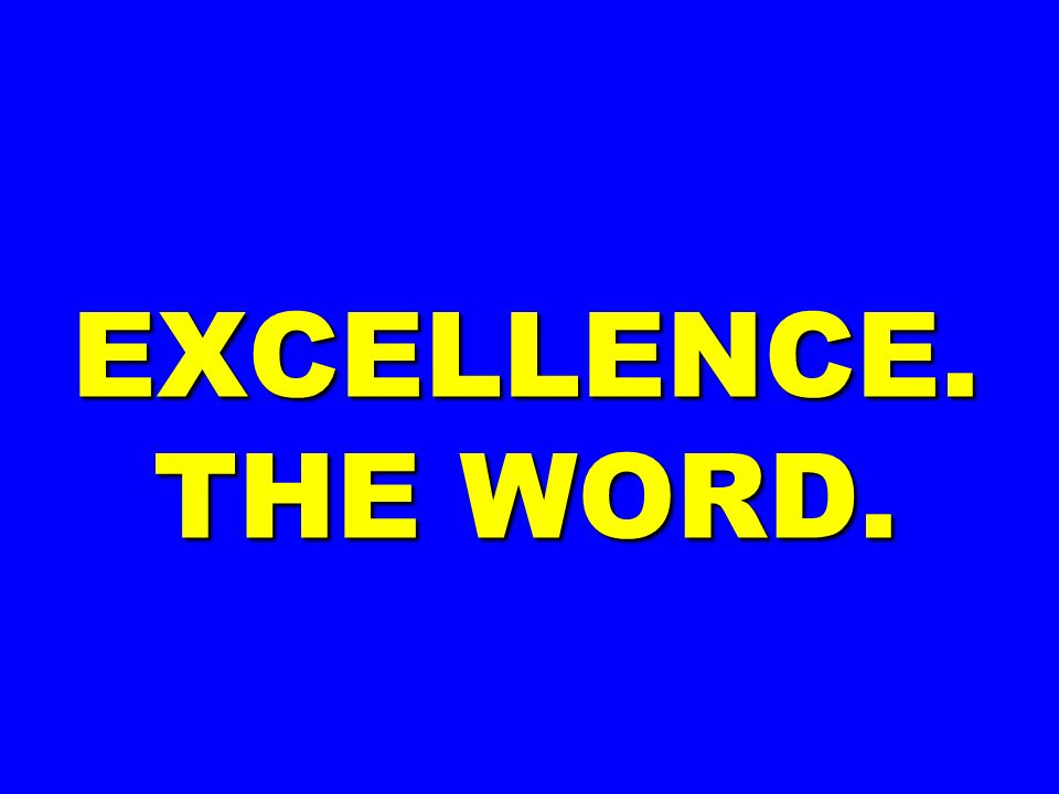 EXCELLENCE. THE WORD.