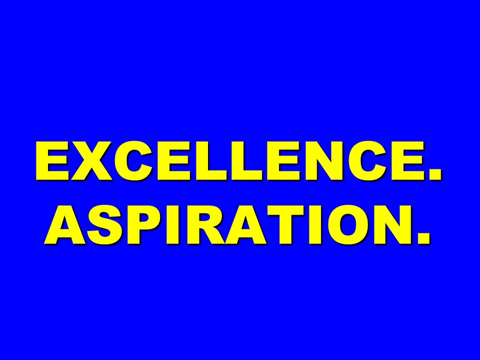 EXCELLENCE. ASPIRATION.