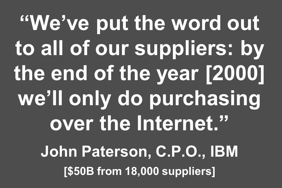 Weve put the word out to all of our suppliers: by the end of the year [2000] well only do purchasing over the Internet.