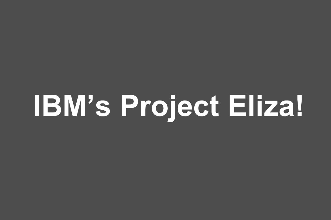 IBMs Project Eliza!