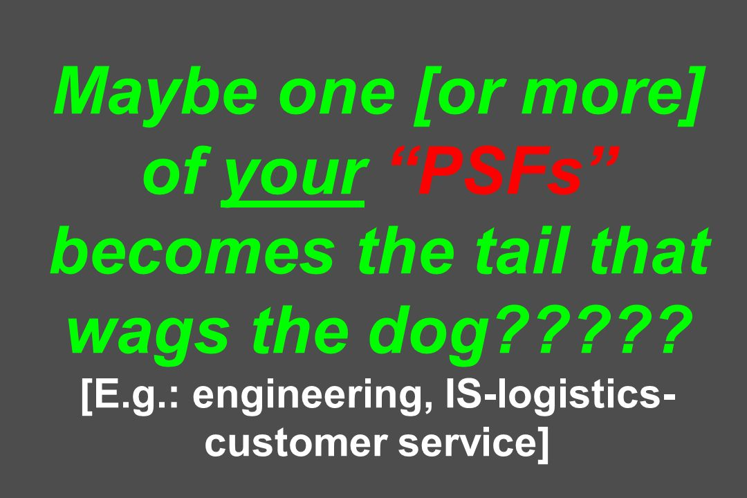 Maybe one [or more] of your PSFs becomes the tail that wags the dog .
