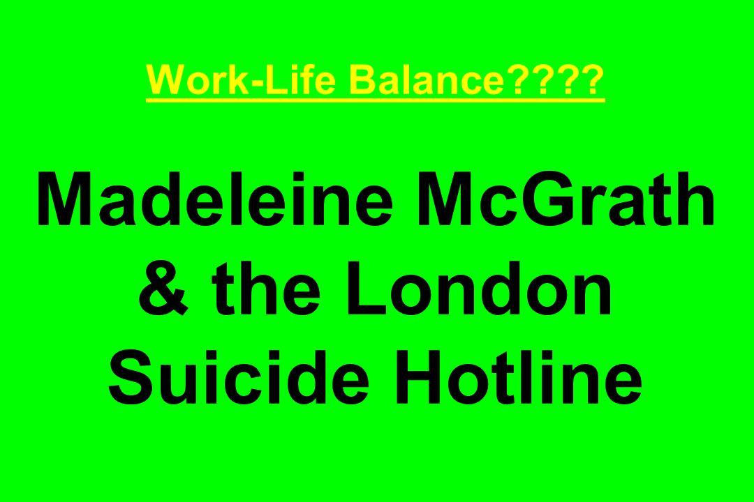 Work-Life Balance Madeleine McGrath & the London Suicide Hotline