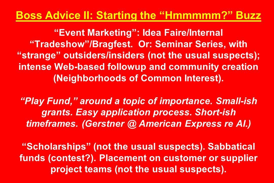 Boss Advice II: Starting the Hmmmmm. Buzz Event Marketing: Idea Faire/Internal Tradeshow/Bragfest.