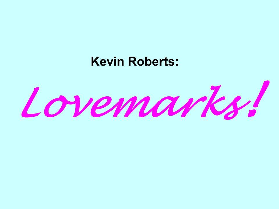 Kevin Roberts: Lovemarks !