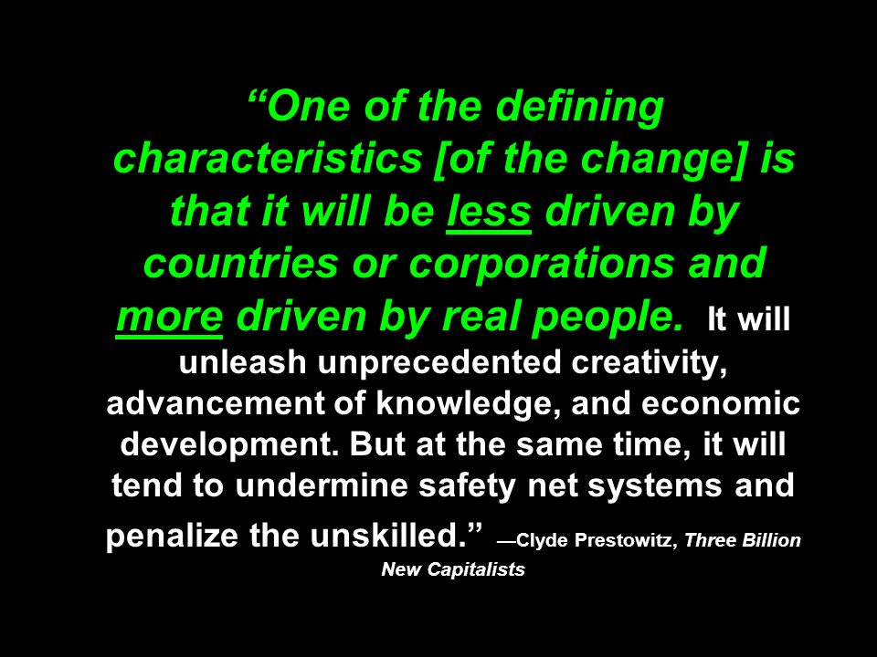 One of the defining characteristics [of the change] is that it will be less driven by countries or corporations and more driven by real people.