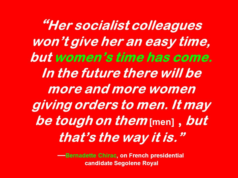 Her socialist colleagues wont give her an easy time, but womens time has come.